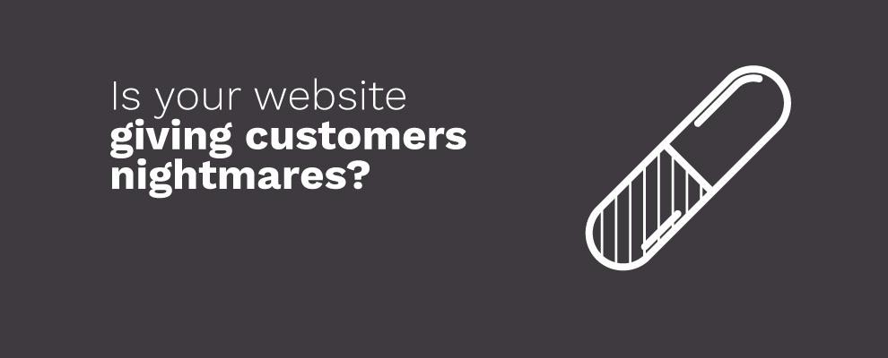 Is your website giving customers nightmares?