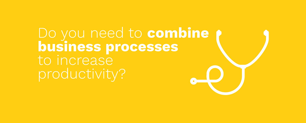 Do you need to combine business processes to increase productivity?
